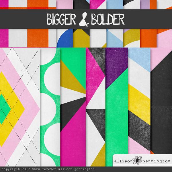 Bigger & Bolder