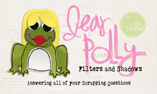 Dear Polly: Filters and Shadows