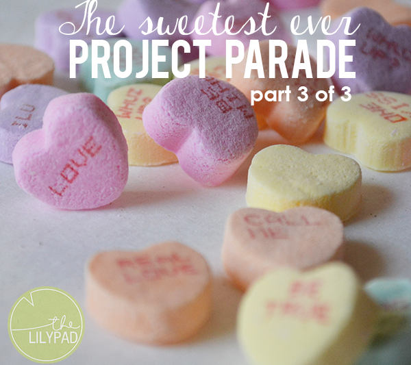 The Sweetest Ever Project Parade – Part 3 of 3