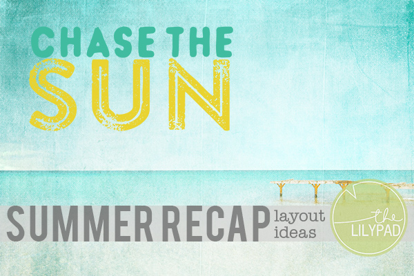 Summer Recap Layout Ideas