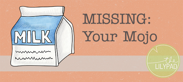 What to do When Your Mojo Goes Missing