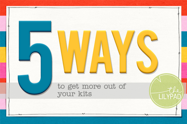 Five Ways to Get More Out of Your Kits