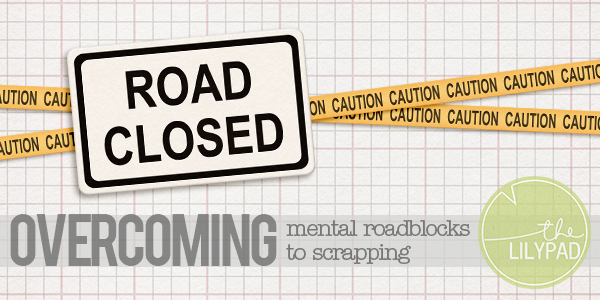 Overcoming Mental Roadblocks to Scrapping