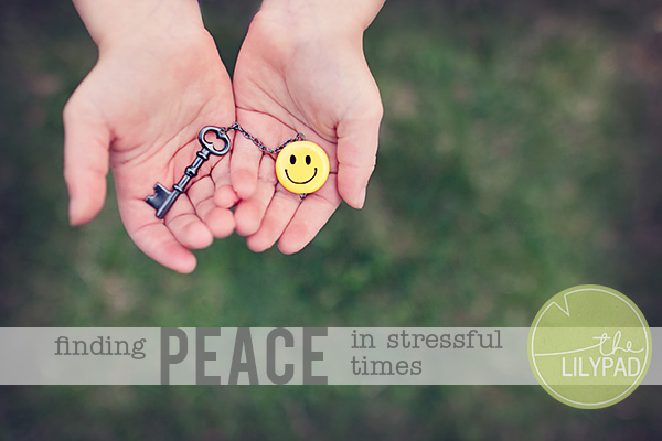 How to Find Peace in Stressful Times