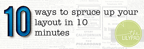 10 Ways to Spruce Up a Layout in 10 Minutes