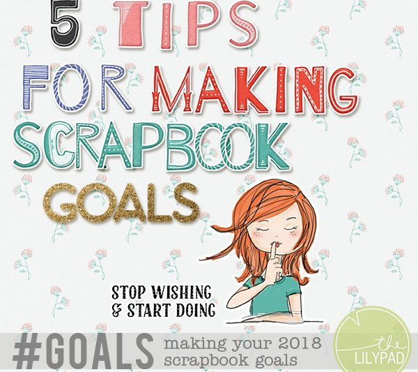 5 Tips for Making Your Scrapbook Goals