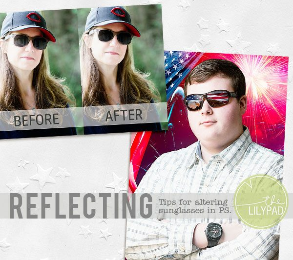 Reflecting:  Tips for Altering Sunglasses in Photoshop