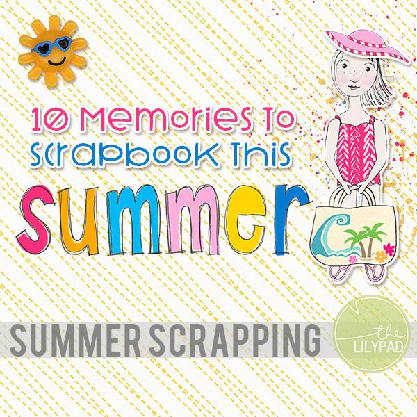 10 Memories to Scrapbook This Summer